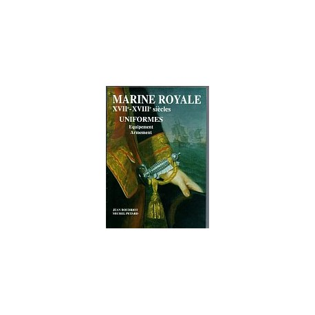 UNIFORMES DE LA MARINE ROYALE - 17° 18° siècles